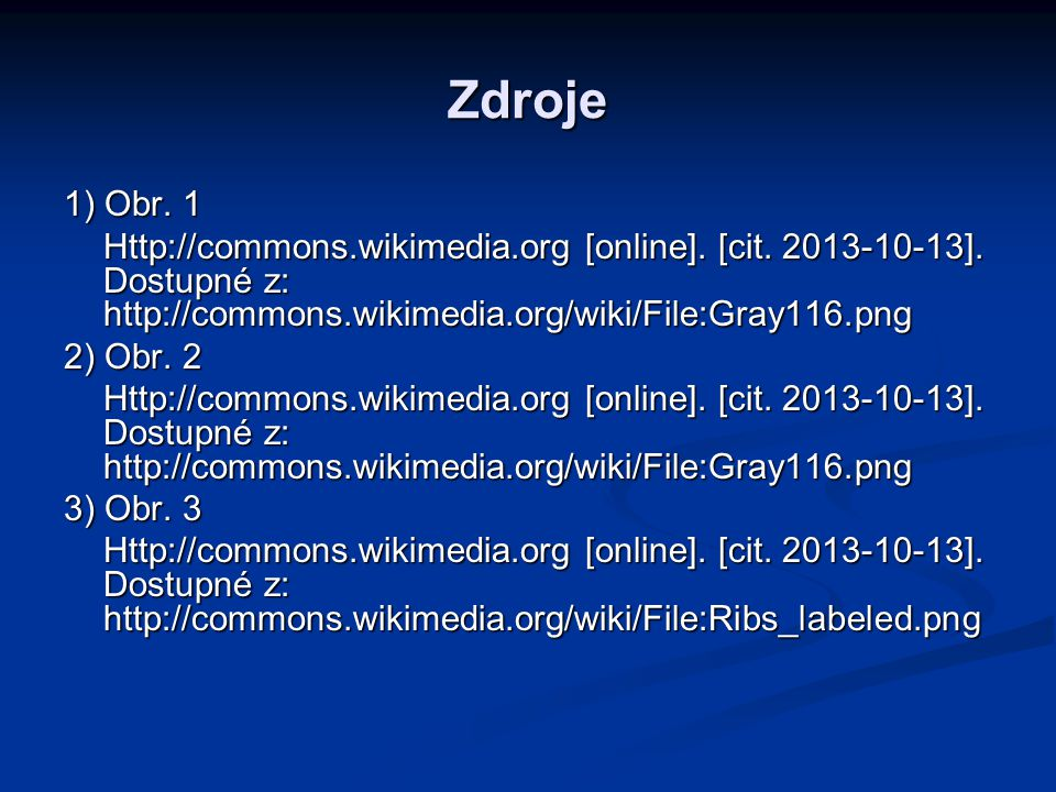 Zdroje 1) Obr. 1. Http://commons.wikimedia.org [online]. [cit. 2013-10-13]. Dostupné z: http://commons.wikimedia.org/wiki/File:Gray116.png.